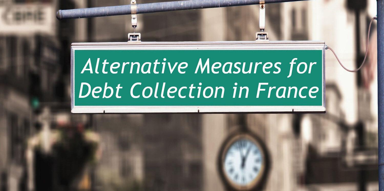 Cross-border Debt Collection: Alternative Measures for Debt Collection in France